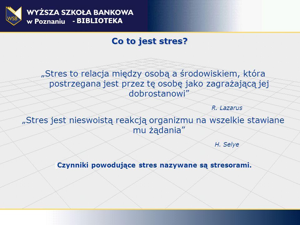 [Czynniki powodujące stres nazywane są stresorami.